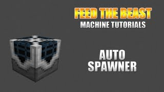 Feed The Beast :: Machine Tutorials :: Auto Spawner
