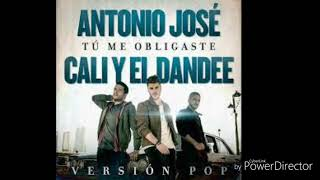Antonio José Y Cali Y El Dandee - Tú Me Obligaste - Versión Pop