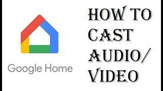 How To Cast Audio / Video to Google Home Mini or Chromecast - Google Home Cast to Device Through App