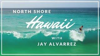 North Shore Hawaii with Jay Alvarrez