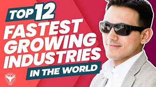Top 12 Fastest Growing Industries In The World