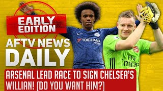 Arsenal Lead Race To Sign Chelsea's Willian! (Do You Want Him?) | AFTV News Daily Early