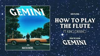 MACKLEMORE FEAT KING DRAINO - HOW TO PLAY THE FLUTE