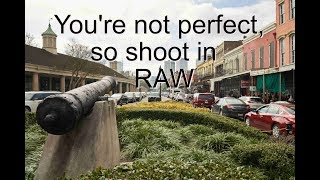 You're Not Perfect, So Shoot in RAW