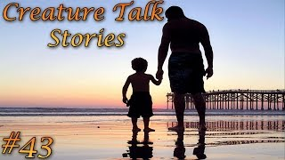 Creature Talk Stories Ep.43 Fathers