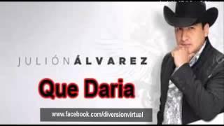 Julion Alvarez Que Daria (estreno2015)