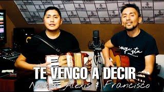 Te Vengo A Decir - Nelson Alexis Y Francisco