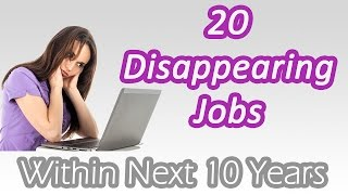 20 Disappearing Jobs in Near Future
