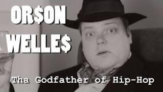 "Orson Welles ""Tha Godfather of Hip-Hop"""