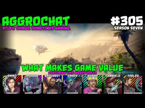 AggroChat #305 – What Makes Game Value