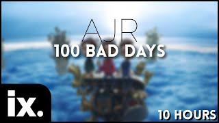 AJR - 100 bad Days // 10 Hours