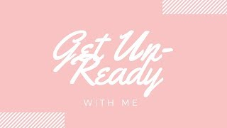 Get Un-Ready With Me Video