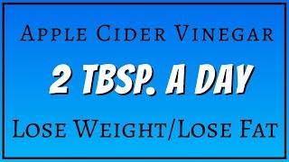 Apple Cider Vinegar- 2 TBSP./Day, Lose Weight & Lose Fat