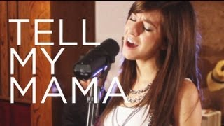 "Christina Grimmie - ""Tell My Mama"" - OFFICIAL Live Session"