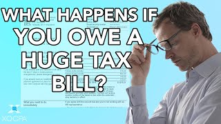 What Happens If You Owe a Huge Tax Bill?