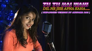 TU TU HAI WAHI, DIL NE JISE / COVER / ANUPAMA DAS - Download this Video in MP3, M4A, WEBM, MP4, 3GP