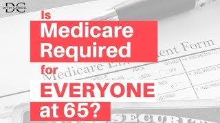 Medicare at 65: Is Everyone Required to Sign Up?