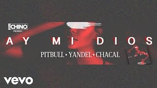 Dj Chino - Ay Mi Dios ft. Pitbull, Yandel, Chacal (Lyric Video)