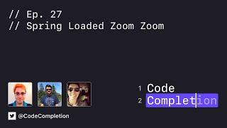 Code Completion Episode 27: Spring Loaded Zoom Zoom