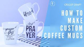 How To Make Custom Coffee Mugs With Cricut - Easy Christian Gifts