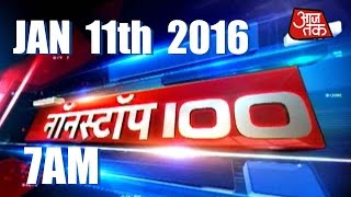NonStop 100 | Top Headlines | January 11, 2016 | 7 AM