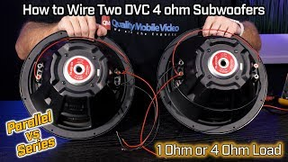 Wiring Two Subwoofers DVC 4 Ohm - 1 Ohm Parallel vs 4 Ohm Series Wiring