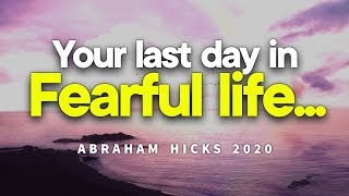 Your last day in Fearful life - Abraham Hicks 2020 | Law Of Attraction