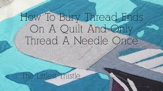 How To Bury Threads On A Quilt And Only Have To Thread A Needle Once - Littlest Thistle Tutorials