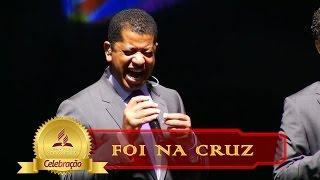 Celebração ANC   Foi Na Cruz [Parte 2]