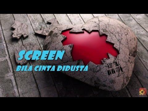 , title : 'SCREEN - Bila Cinta Didusta ~ LIRIK ~'