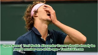 Sport News  Toni Nadal: Alexander Zverev should already be world number one at his age - Tennis36...