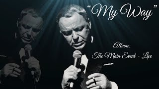 "MY WAY  (From ""The Main Event - Live"" album)  ~  Mr. Frank Sinatra"