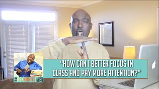How Can I Pay Attention and Focus in Class Better?