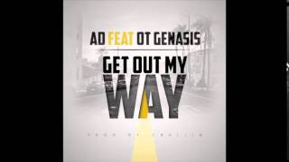 "AD Feat. O.T. Genasis   ""Get Out My Way"" OFFICIAL VERSION"