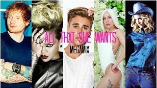 All That She Wants (Megamix) | Ace of Base, Ed Sheeran, J Bieber, Gaga, Rihanna and more