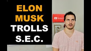 ELON MUSK TROLLS SEC IN TWEET