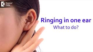 How do I get rid of the ringing in one ear only? - Dr.Harihara Murthy