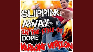 Slipping Away (In the Style of Dope) (Karaoke Version)