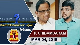 (04/03/2019) Kelvikkenna Bathil Special | Exclusive Interview with P. Chidambaram | Thanthi TV
