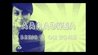 Aaradhna - Bring It On Home Lyrics