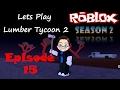 Roblox - Lets Play Lumber Tycoon 2 - Season 2 Ep 15
