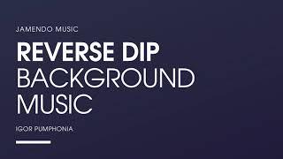 Reverse Dip - BACKGROUND MUSIC - JAMENDO MUSIC