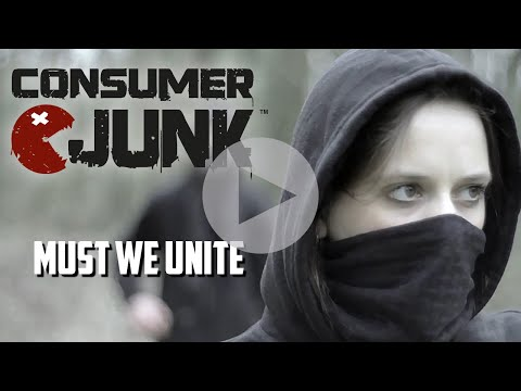 Consumer Junk - Must we Unite