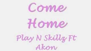 Play N Skillz Ft Akon Come Home