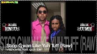 Vybz Kartel Ft. Gaza Slim - Stop Gwan Like Yuh Tuff (Raw) Dec 2012