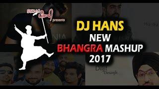 Bhangra Mashup 2017  Dj Hans  New Year Bhangra Mix  Latest Punjabi 12 Minute Bhangra Mashup