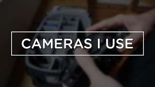 CAMERAS I CURRENTLY USE