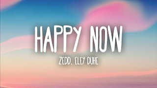 Zedd, Elley Duhé   Happy Now (Lyrics)