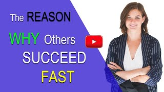 The Reason Why Others Succeed Fast
