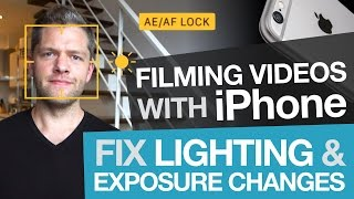 Filming Videos with iPhone: Fix Lighting & Exposure Changes with Auto Exposure Lock